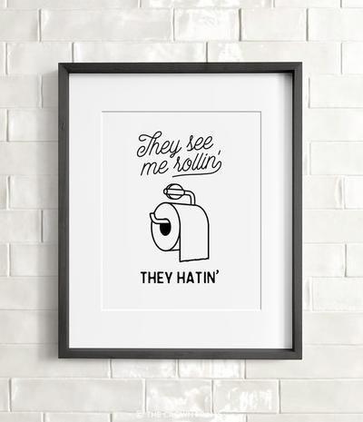 They see me rollin', they hatin' bathroom Printable Art